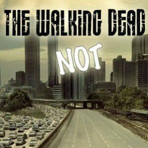 The  Walking Dead – NOT!