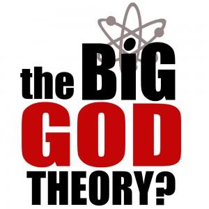 The Big God Theory?