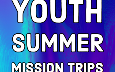 2019 Summer Youth Mission Trips