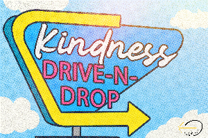 Kindness Drive-n-Drop