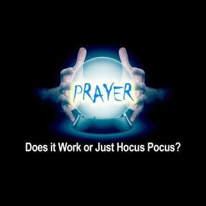 Prayer: Does it Work or Just Hocus Pocus?