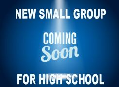 New Small Group for High School Coming Soon